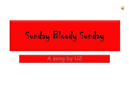 Sunday Bloody Sunday A song by U2. Listen and repeat these words.