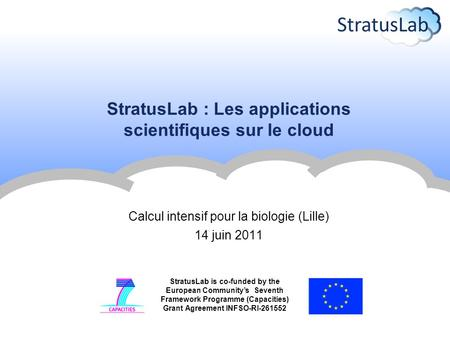 StratusLab is co-funded by the European Community's Seventh Framework Programme (Capacities) Grant Agreement INFSO-RI-261552 StratusLab : Les applications.