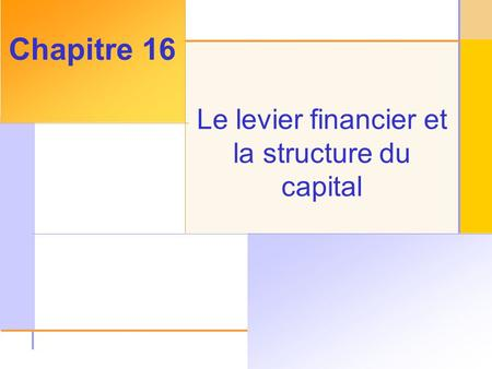 © 2003 The McGraw-Hill Companies, Inc. All rights reserved. Le levier financier et la structure du capital Chapitre 16.