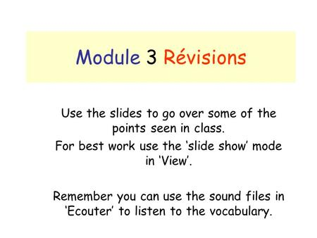 Module 3 Révisions Use the slides to go over some of the points seen in class. For best work use the 'slide show' mode in 'View'. Remember you can use.