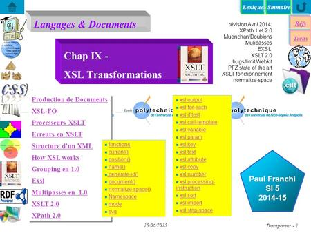 Lexique Langages & Documents Réfs Techs Smmaire...... Paul Franchi SI 5 2014-15 18/06/2015 Transparent - 1 Chap IX - XSL Transformations Production de.