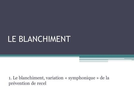 1. Le blanchiment, variation « symphonique » de la prévention de recel
