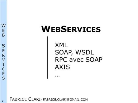 WEBSERVICESWEBSERVICES 1 F ABRICE C LARI - W EB S ERVICES XML SOAP, WSDL RPC avec SOAP AXIS …