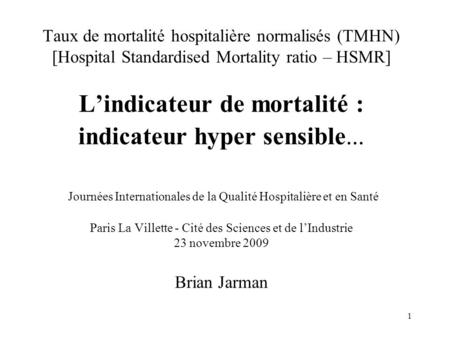1 Taux de mortalité hospitalière normalisés (TMHN) [Hospital Standardised Mortality ratio – HSMR] L'indicateur de mortalité : indicateur hyper sensible...