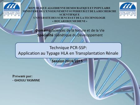 Technique PCR-SSP: Application au Typage HLA en Transplantation Rénale REPUBLIQUE ALGERIENNE DEMOCRATIQUE ET POPULAIRE MINISTERE DE L'ENSEIGNEMENT SUPERIEUR.