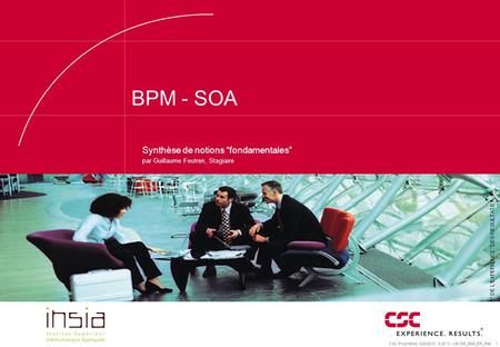 "CSC Proprietary 6/20/2015 9:42:54 AM 008_5849_ER_Red 1 BPM - SOA Logo du client Synthèse de notions ""fondamentales"" par Guillaume Feutren, Stagiaire *"