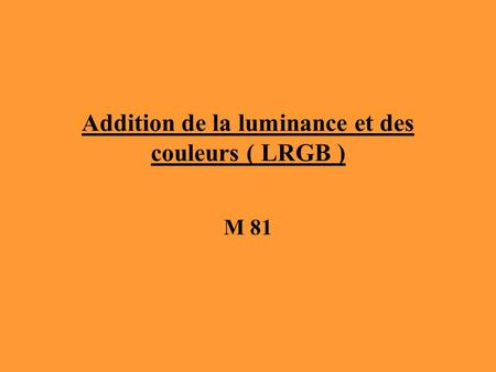 Addition de la luminance et des couleurs ( LRGB )
