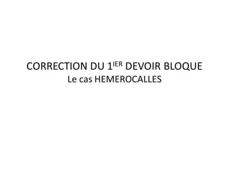 CORRECTION DU 1 IER DEVOIR BLOQUE Le cas HEMEROCALLES.