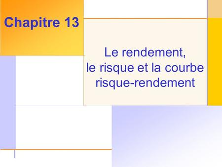 © 2003 The McGraw-Hill Companies, Inc. All rights reserved. Le rendement, le risque et la courbe risque-rendement Chapitre 13.