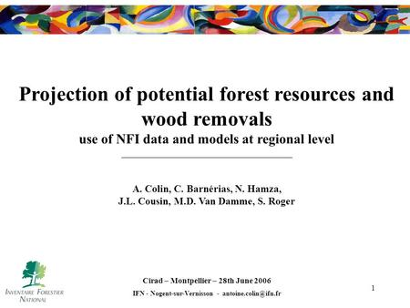 1 Projection of potential forest resources and wood removals use of NFI data and models at regional level A. Colin, C. Barnérias, N. Hamza, J.L. Cousin,