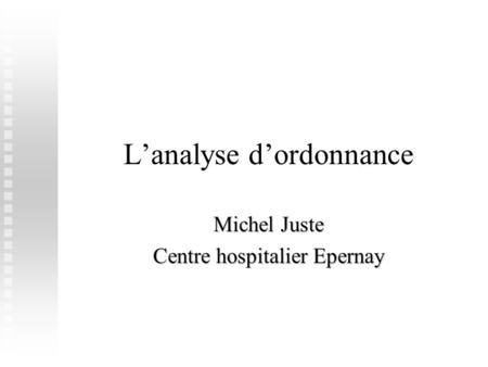 04/12/20051 L'analyse d'ordonnance Michel Juste Centre hospitalier Epernay.
