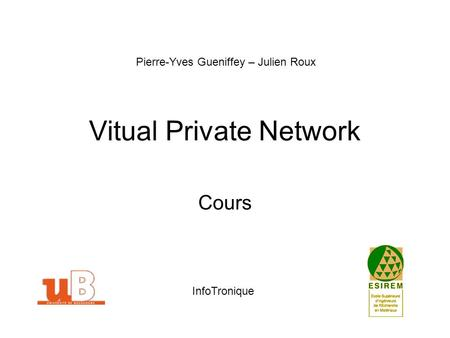 Vitual Private Network Cours Pierre-Yves Gueniffey – Julien Roux InfoTronique.