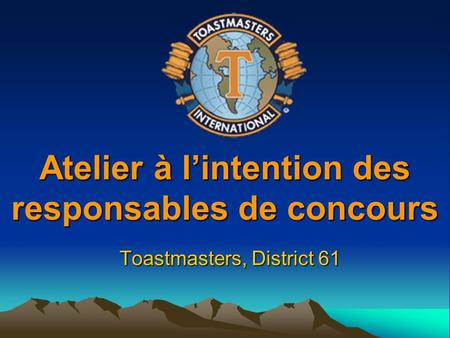 Atelier à l'intention des responsables de concours Toastmasters, District 61.