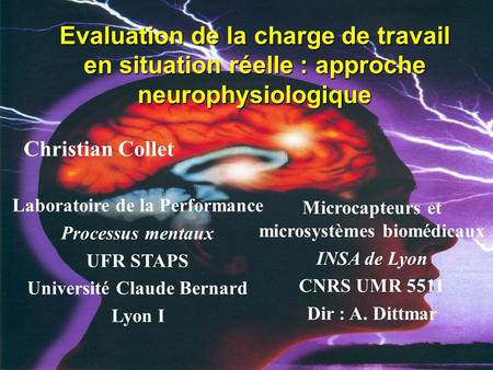 Evaluation de la charge de travail en situation réelle : approche neurophysiologique Christian Collet Laboratoire de la Performance Processus mentaux UFR.