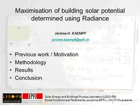 Maximisation of building solar potential determined using Radiance Previous work / Motivation Methodology Results Conclusion Solar Energy and Buildings.