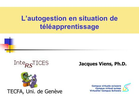L'autogestion en situation de téléapprentissage Jacques Viens, Ph.D. TECFA, Uni. de Genève.