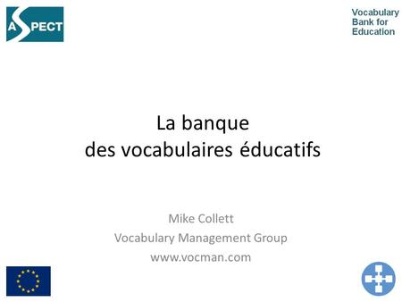 La banque des vocabulaires éducatifs Mike Collett Vocabulary Management Group www.vocman.com.