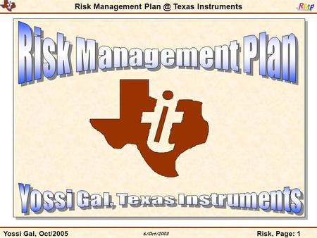 Risk Management Texas Instruments Yossi Gal, Oct/2005Risk, Page: 1 6/Oct/2003.