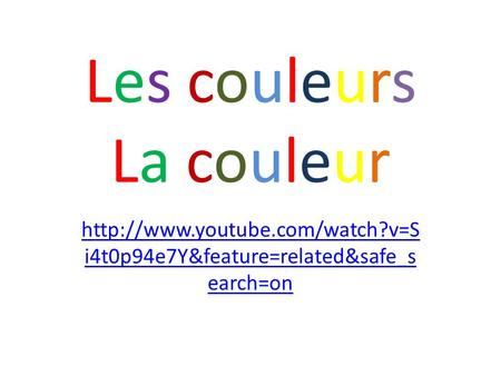 Les couleursLa couleurLes couleursLa couleur  i4t0p94e7Y&feature=related&safe_s earch=on.