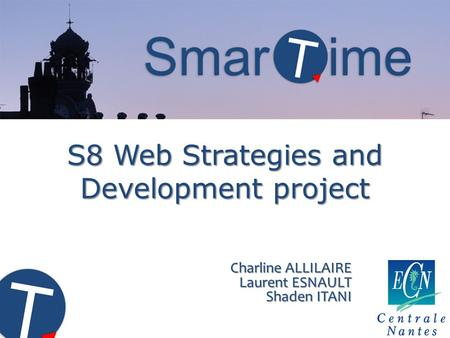 S8 Web Strategies and Development project Charline ALLILAIRE Laurent ESNAULT Shaden ITANI.