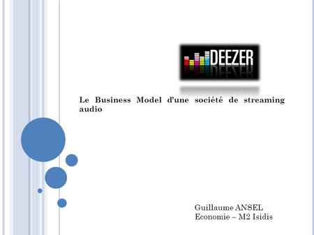 Le Business Model d'une société de streaming audio Guillaume ANSEL Economie – M2 Isidis.