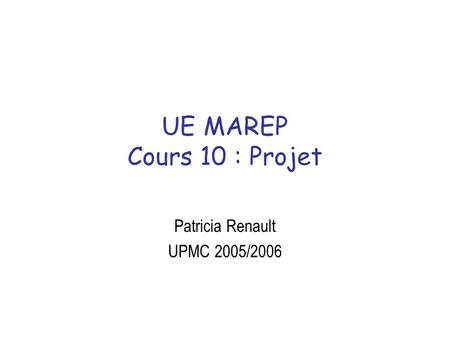 UE MAREP Cours 10 : Projet Patricia Renault UPMC 2005/2006.