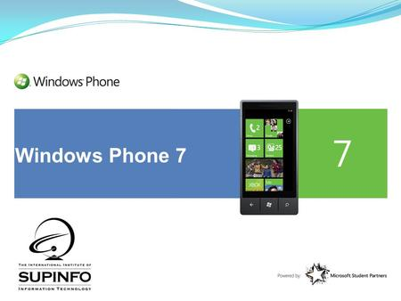 Windows Phone 7. Sommaire Tour d'horizon de WP7 Technologies Applications Silverlight La création de jeux vidéos The End 2.