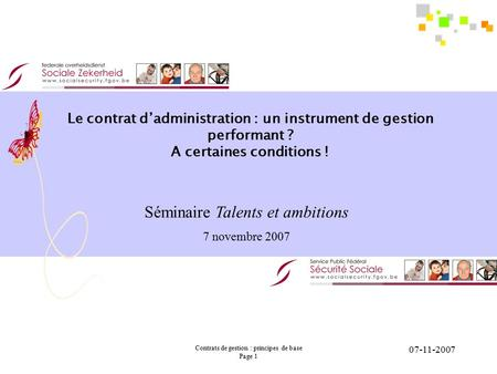 Contrats de gestion : principes de base Page 1 07-11-2007 Le contrat d'administration : un instrument de gestion performant ? A certaines conditions !