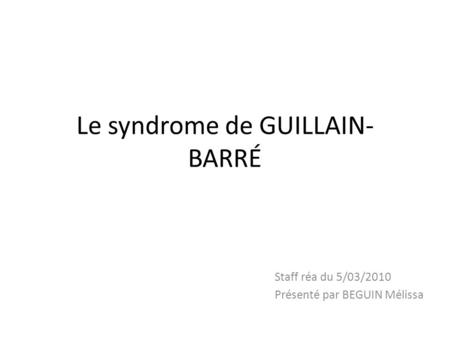 Le syndrome de GUILLAIN- BARRÉ
