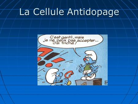 La Cellule Antidopage.