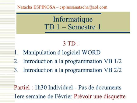 Informatique TD 1 – Semestre 1 3 TD : 1.Manipulation d logiciel WORD 2.Introduction à la programmation VB 1/2 3.Introduction à la programmation VB 2/2.