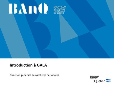 Introduction à GALA Direction générale des Archives nationales.
