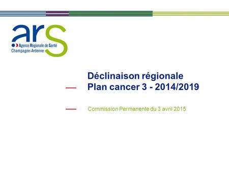 Déclinaison régionale Plan cancer 3 - 2014/2019 Commission Permanente du 3 avril 2015.