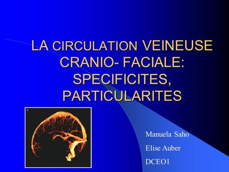 LA CIRCULATION VEINEUSE CRANIO- FACIALE: SPECIFICITES, PARTICULARITES Manuela Saho Elise Auber DCEO1.