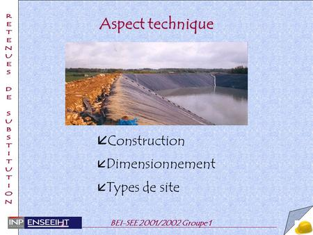 BEI-SEE 2001/2002 Groupe 1 Aspect technique å Construction å Dimensionnement å Types de site.