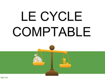 LE CYCLE COMPTABLE.