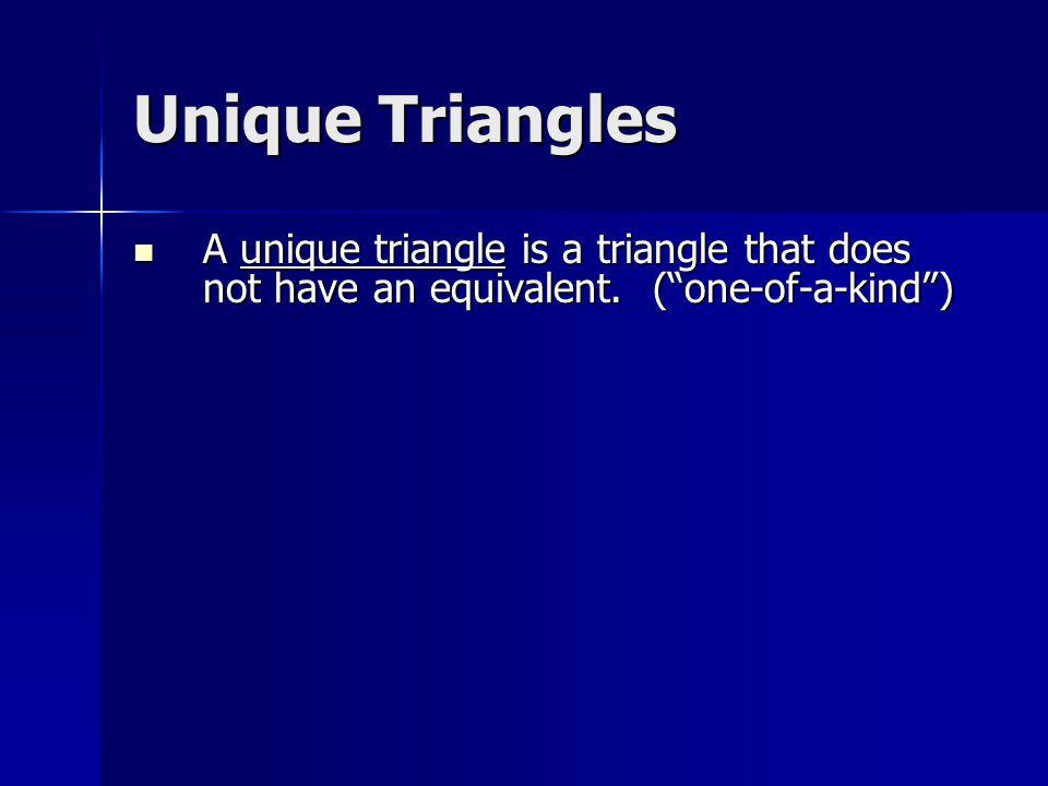 How to create a unique triangle These conditions are needed to create a unique triangle: These conditions are needed to create a unique triangle: 1.