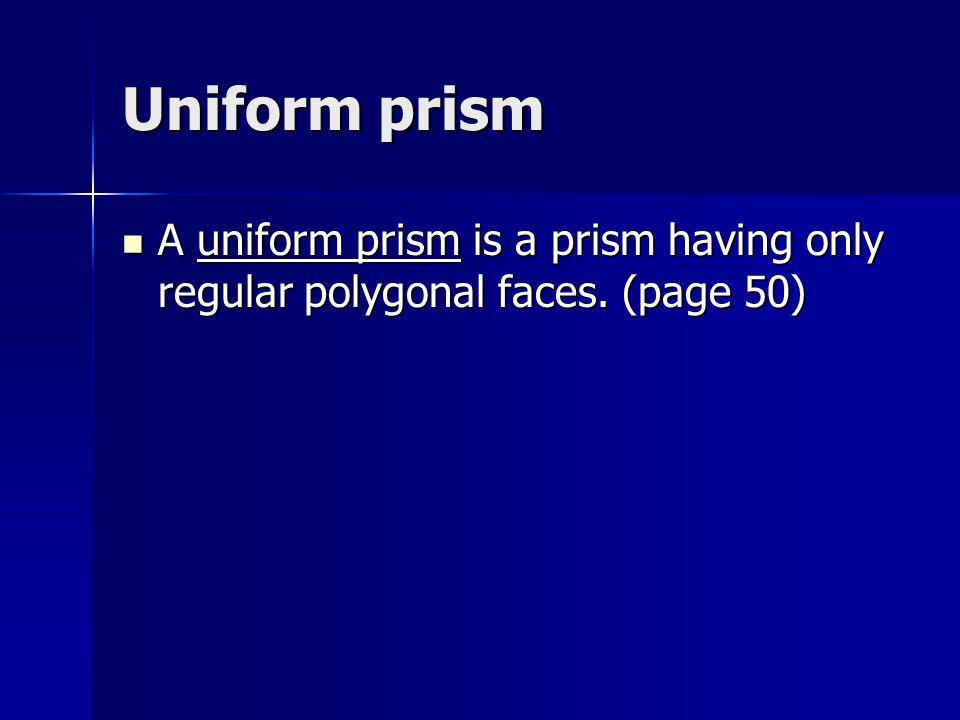 Antiprism An antiprism is a polyhedron formed by 2 parallel, congruent bases and triangles.