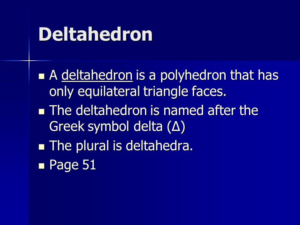 Dipyramid A dipyramid is a polyhedron with all triangle faces formed by placing 2 pyramids base to base.