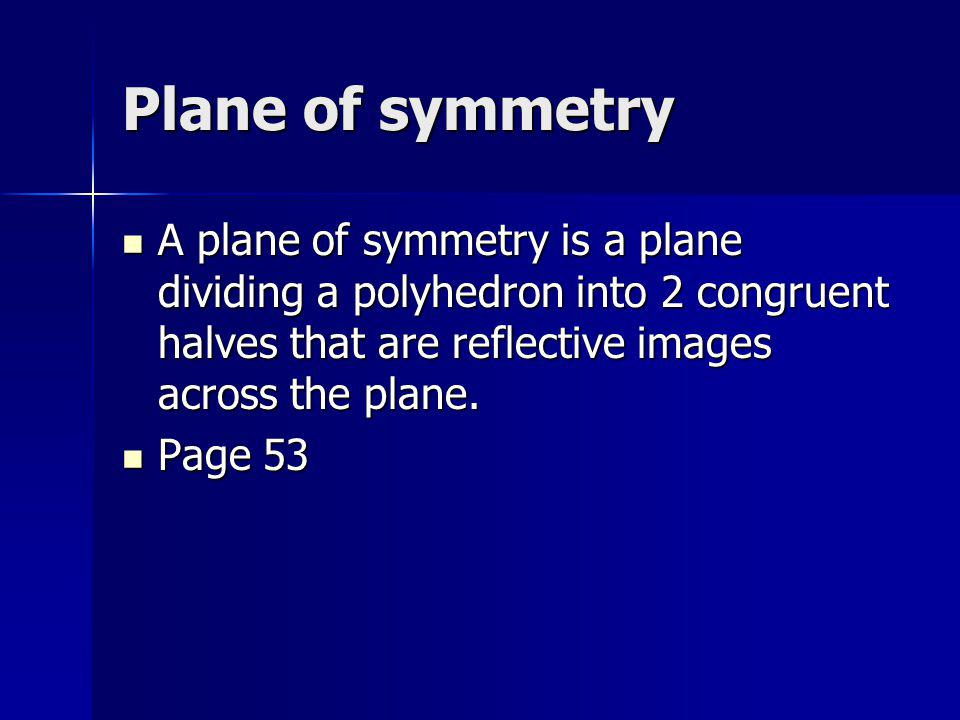 Axis of symmetry An axis of symmetry is a line about which a polyhedron coincides with itself as it rotates.