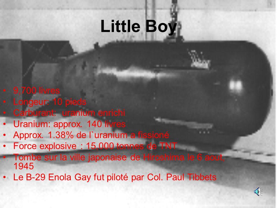 Little Boy 9,700 livres Longeur: 10 pieds Carburant: uranium enrichi Uranium: approx.