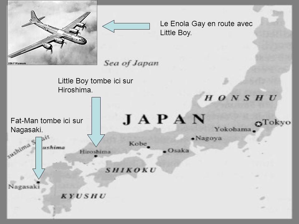 Little Boy tombe ici sur Hiroshima.Fat-Man tombe ici sur Nagasaki.