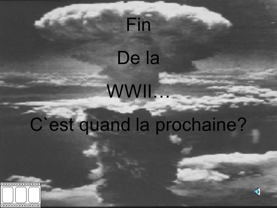 Fin De la WWII… C`est quand la prochaine?