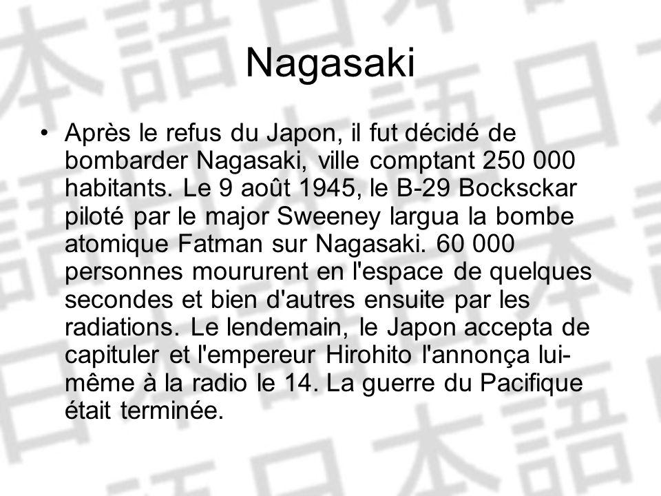 Nagasaki Après le refus du Japon, il fut décidé de bombarder Nagasaki, ville comptant 250 000 habitants.