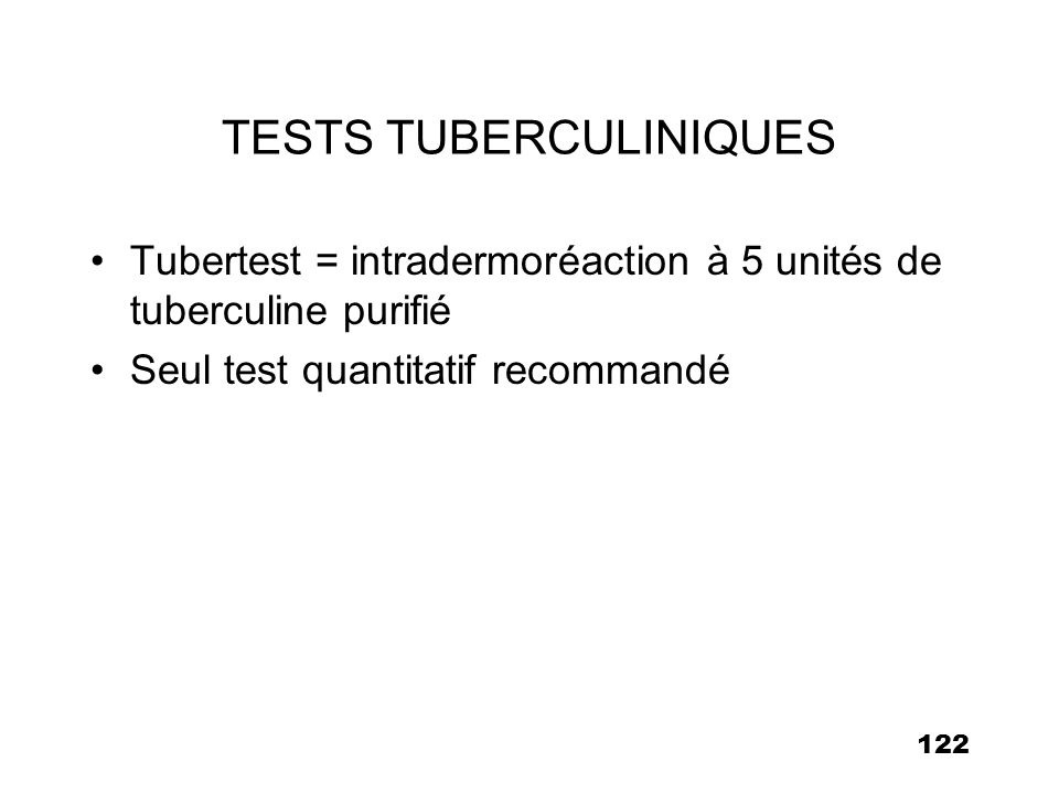 123 INTERPRÉTATION DES TESTS TUBERCULINIQUES Importance de connaître l état vaccinal par le carnet de santé Intradermo-réaction à la tuberculine = seule technique de référence Enfant vacciné: (3 à 12 mois après) IDR 5 mm dans 95% des cas Diamètre moyen 15 mm chez l enfant, 10-12 mm chez le nourrisson 50-60% des sujets vaccinés en période néonatale ont une IDR positive après 5 ans (N.