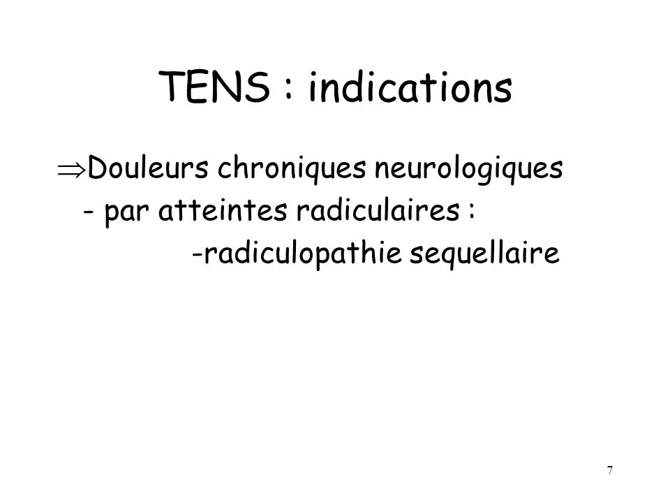 8 TENS : indications Douleurs chroniques non neurologiques : - douleurs rhumatologiques - douleurs myofasciales (BF)