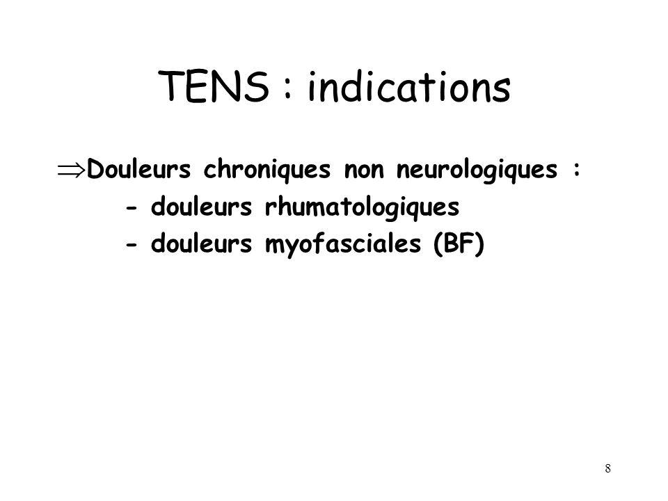 9 TENS : indications Douleurs aigues essai, place moins intéressante du fait dautres possibilités de traitement - post-traumatiques - post-chirurgicales - accouchement