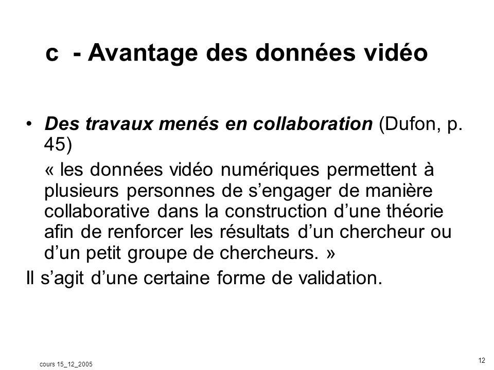 cours 15_12_2005 13 d - Limitation des données vidéo Sélectivité –Les données vidéo sont incomplètes, elles ne peuvent pas donner une image complète de la situation.