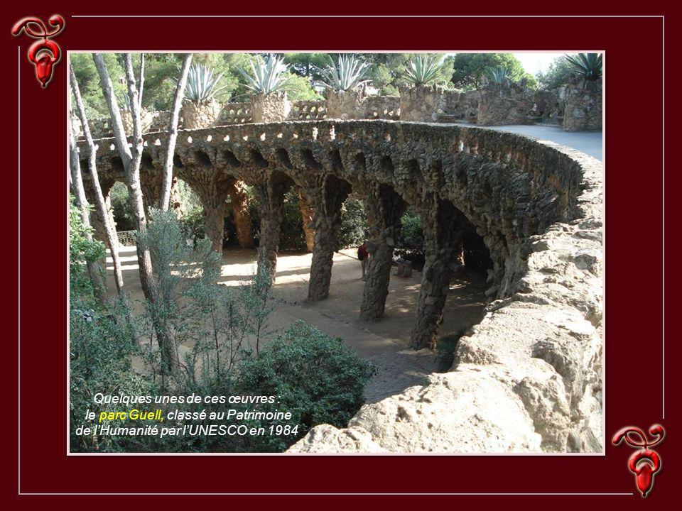 Quelques unes de ces œuvres : le parc Guell, classé au Patrimoine de lHumanité par lUNESCO en 1984