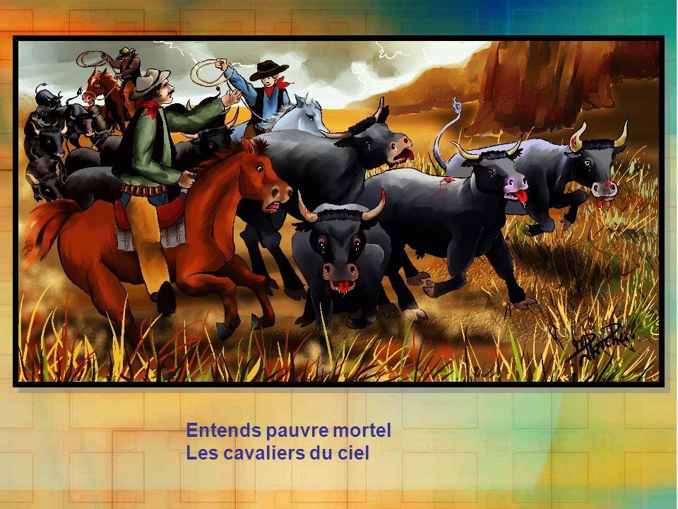 Entends pauvre mortel Les cavaliers du ciel